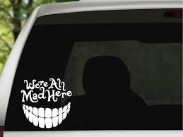 We Re All Mad Here Vinyl Decal Alice In Wonderland Chesire Cat Mad Hatter Walt Disney Car Disney Car Decals Vinyl Decals Oracal Vinyl