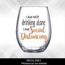 I Am Not Drinking Alone I Am Social Distancing Social Distancing Vinyl Sticker Funny Wine Glass Virtual Happy Hour Gift