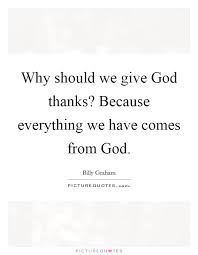 why should we give god thanks because everything we have comes