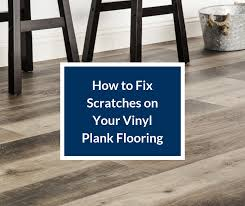 vinyl plank scratches how to fix and
