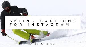 coolest skiing captions for instagram ig captions
