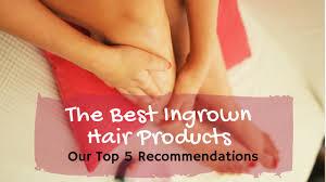 the best ingrown hair s reviewed