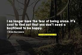 i don t need a boyfriend quotes top famous quotes about i don