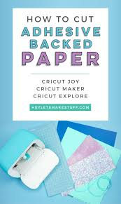 How To Cut Adhesive Backed Paper With Your Cricut Hey Let S Make Stuff