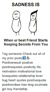 sadness is when ur best friend starts keeping secrets from you tag
