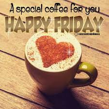 a special coffee for you happy friday coffee and quotes facebook