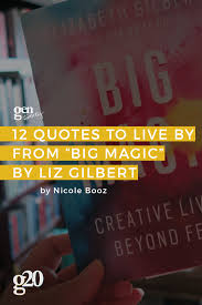 quotes to live by from big magic by elizabeth gilbert