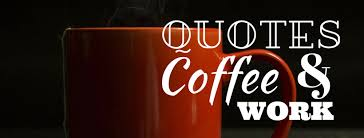 quotes coffee and work updated their quotes coffee and work