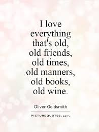 i love everything that s old old friends old times old