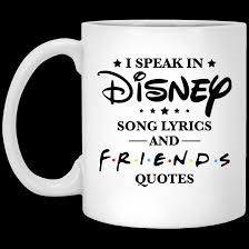 i speak disney song lyrics and friends quotes mugs friends tv