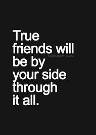 true friends will be by your side through it all good vibes