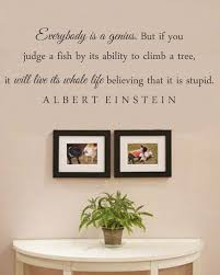 Everybody Is A Genius But If You Judge A Fish By Its Ability To Climb A
