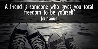 Jim Morrison - A friend is someone who gives you total freedom to ...