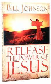 Release the Power of Jesus by Bill Johnson | Koorong