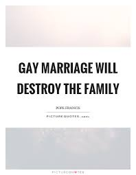 gay marriage will destroy the family picture quotes
