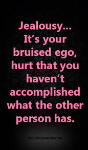 jealousy it s your bruised ego hurt that you haven t