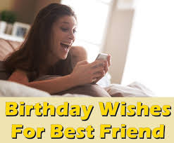 55 Touching Birthday Wishes For Best Friend Birthday Inspire