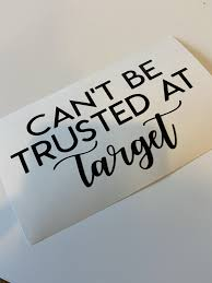 Can T Be Trusted At Target Vinyl Decal This Life Made Easy