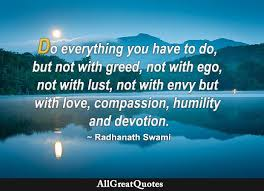 do everything you have to do but not greed not ego