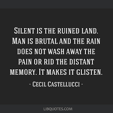 silent is the ruined land man is brutal and the rain does not