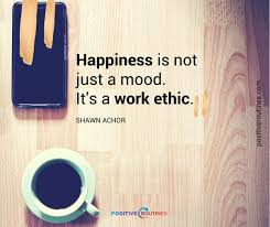 happiness is a work ethic shawn achor quote positive routines