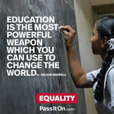 education is the most powerful weapon which you can use to change