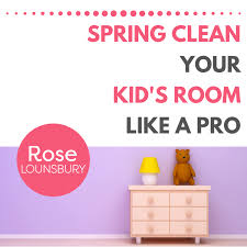 Spring Clean Your Kid S Room Like A Pro Rose Lounsbury Minimalism Simplicity Coach Author Keynote Speaker Minimalist Minded Professional Organizer Online Courses Dayton Oh Montgomery County Southwest Ohio Kettering