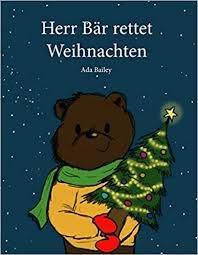 Herr Bär rettet Weihnachten (German Edition): Bailey, Ada: 9783750429482:  Amazon.com: Books