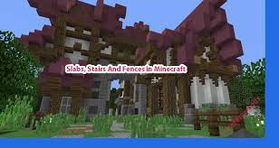 Slabs Stairs And Fences In Minecraft Everything You Need To Know Curseforge Mods