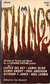 Things: Stories of Terror and Shock by Six Science-Fiction Greats by Ivan  Howard