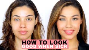 how to look good when you re sick