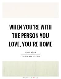 when you re the person you love you re home picture quotes