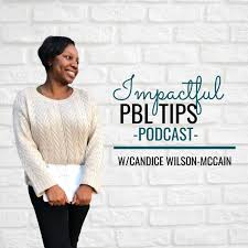 Impactful PBL Podcast - Candice Wilson-McCain | Listen Notes