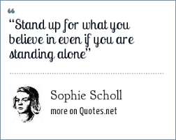 """sophie scholl """"stand up for what you believe in even if you are"""