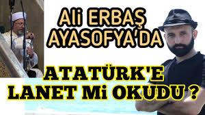 Ali ERBAŞ ATATÜRK'E LANET Mİ OKUDU ? Ayasofya'da Cuma Namazı - YouTube
