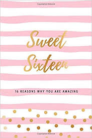 sweet sixteen reasons why you are amazing sweet th