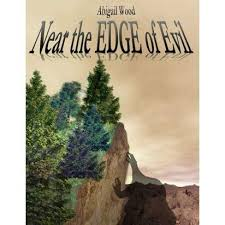 Near The Edge Of Evil by Abigail Wood