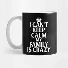 funny family quotes i can t keep calm my family is crazy funny