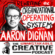 Rewriting The Organizational Operating System with Aaron Dignan