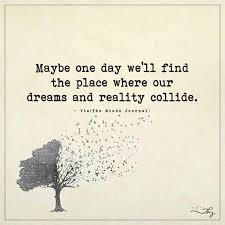 be one day we ll the place where our dreams and reality