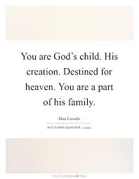you are god s child his creation destined for heaven you are