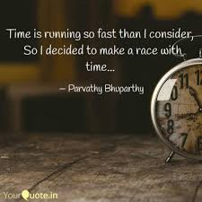 time is running so fast t quotes writings by parvathy