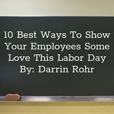 10 Best Ways To Show Your Employees Some Love This Labor Day