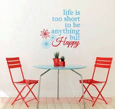 Life Is Too Short To Be Anything But Happy Motivational Decals Quotes