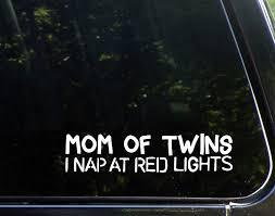 Amazon Com Mom Of Twins I Nap At Red Lights 8 1 2 X 2 Vinyl Die Cut Decal Bumper Sticker For Windows Cars Trucks Laptops Etc Automotive