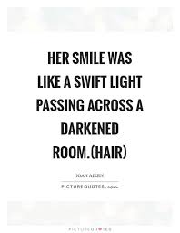 her smile was like a swift light passing across a darkened