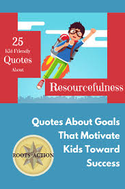 quotes about goals that motivate kids toward success roots of action