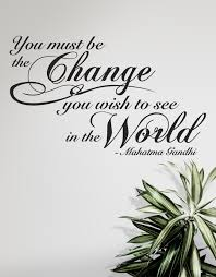 You Must Be The Change You Wish To See In The World By Gandhi Motivational Quote Wall Decal P101 Stickerbrand