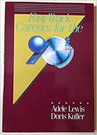 Fast-Track Careers for the 90s: Lewis, Adele, Kuller, Doris: 9780673380753:  Amazon.com: Books