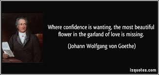 where confidence is wanting the most beautiful flower in the